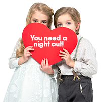 Children in fancy clothes with a heart saying 'You need a night out!'